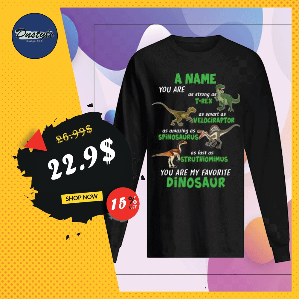 A name you are as strong as T Rex as smart as Velociraptor long sleeved