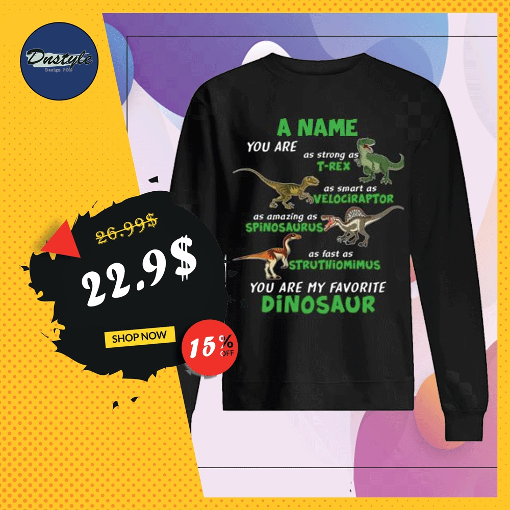 A name you are as strong as T Rex as smart as Velociraptor sweater