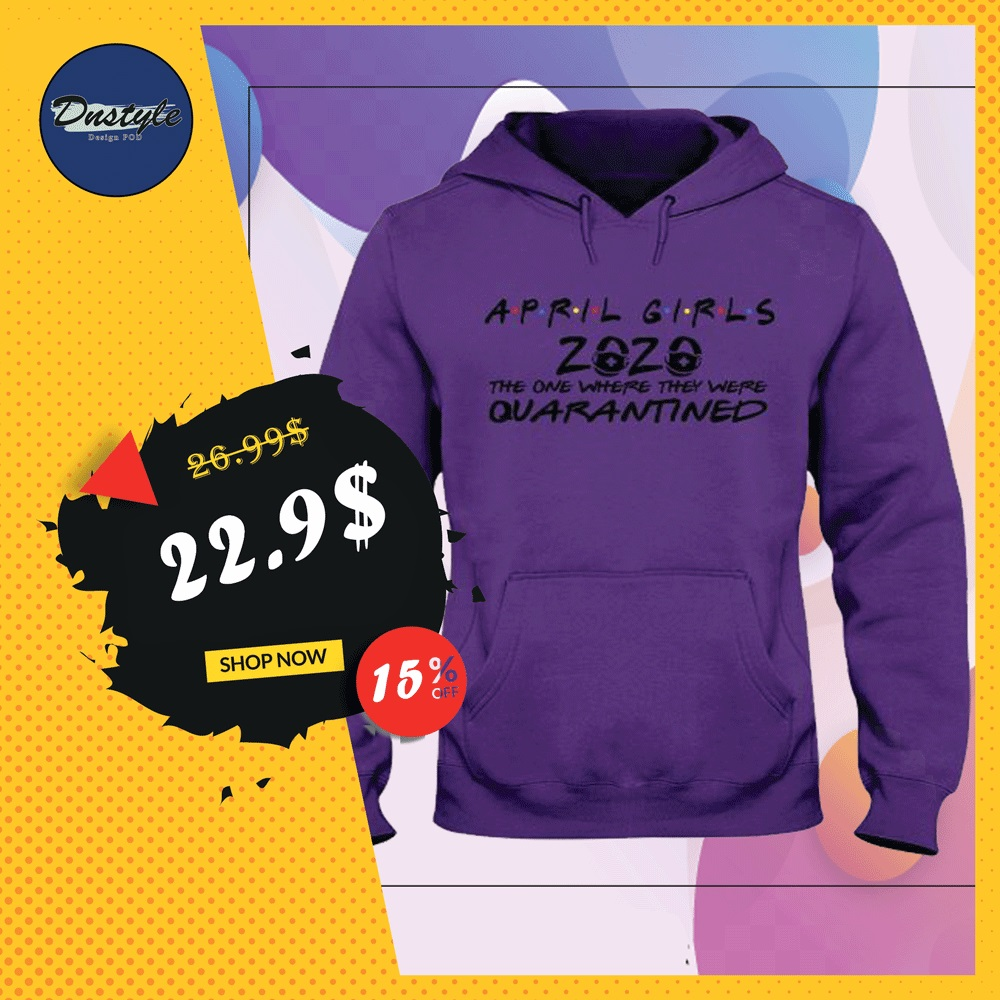 April girls 2020 the one where they were quarantined hoodie