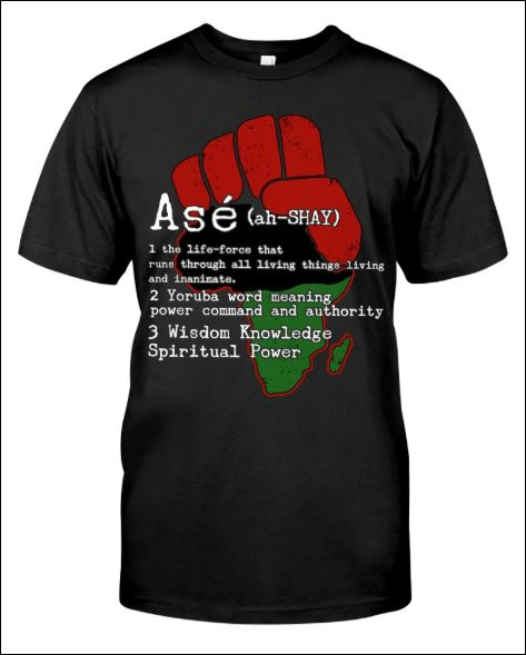 Ase definition the life force that runs through all living things living and inanimate shirt