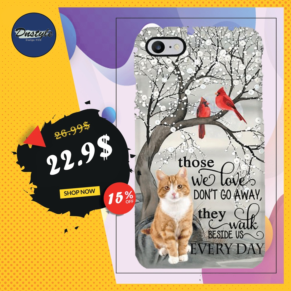 Cat those we love don't go away they walk beside us every day phone case