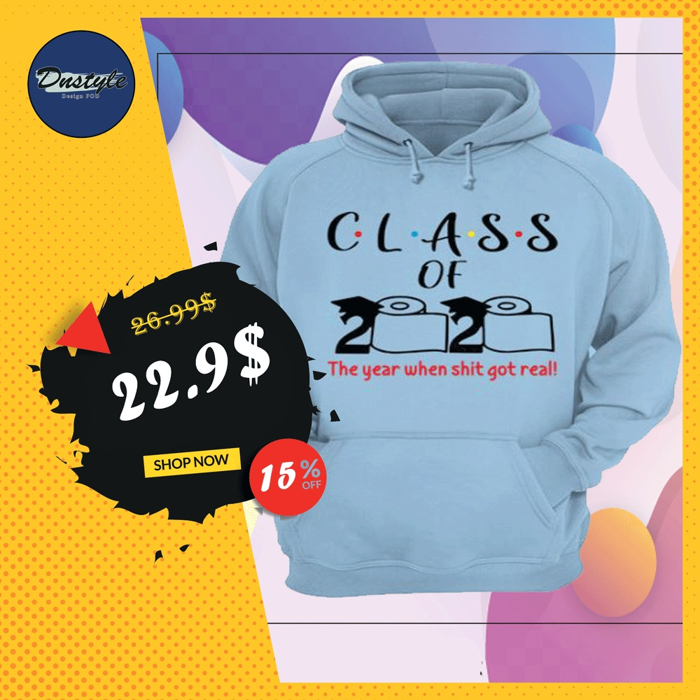 Class of 2020 the year when shit got real toiler paper hoodie