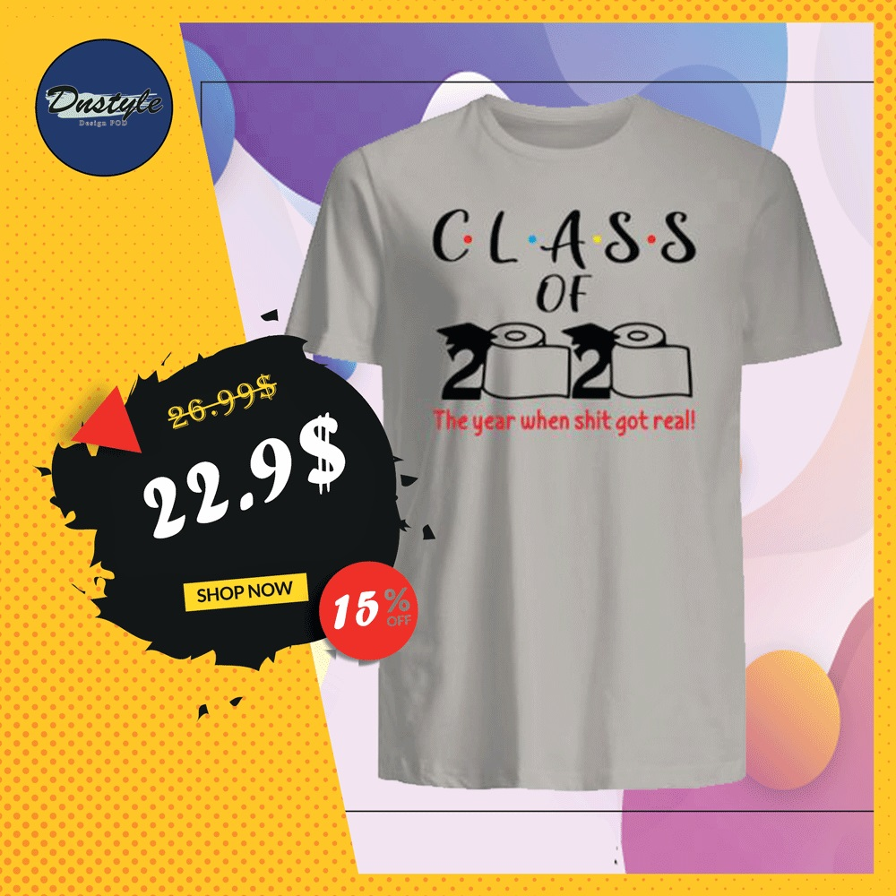 Class of 2020 the year when shit got real toiler paper shirt