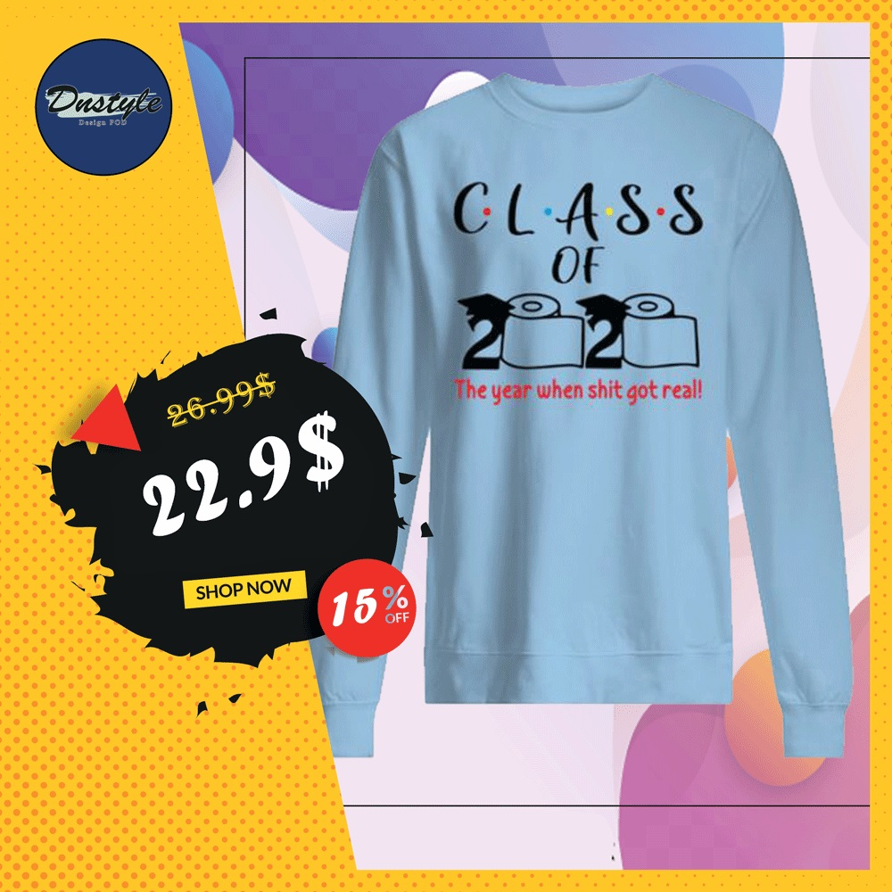 Class of 2020 the year when shit got real toiler paper sweater