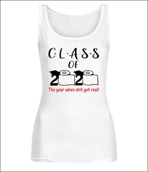 Class of 2020 the year when shit got real toiler paper tank top