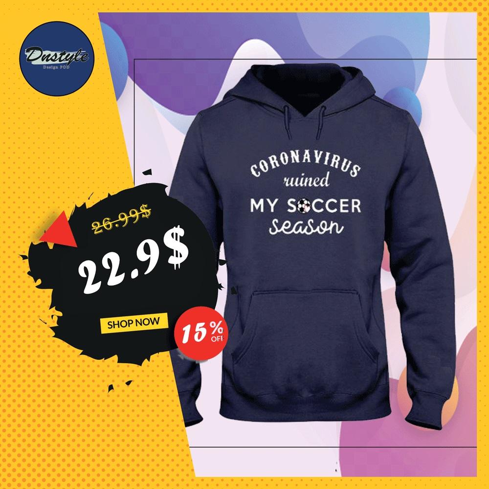 Coronavirus ruined my soccer season hoodie