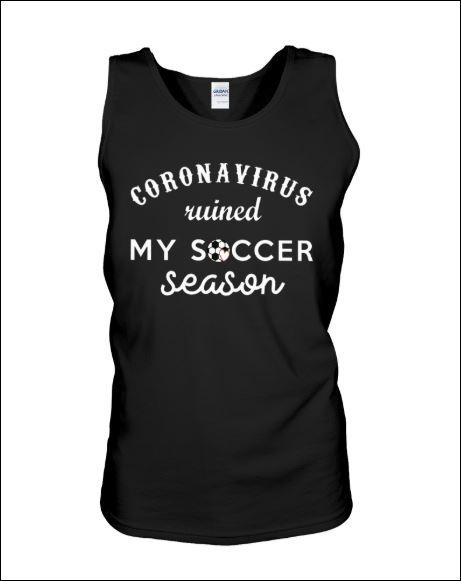 Coronavirus ruined my soccer season tank top