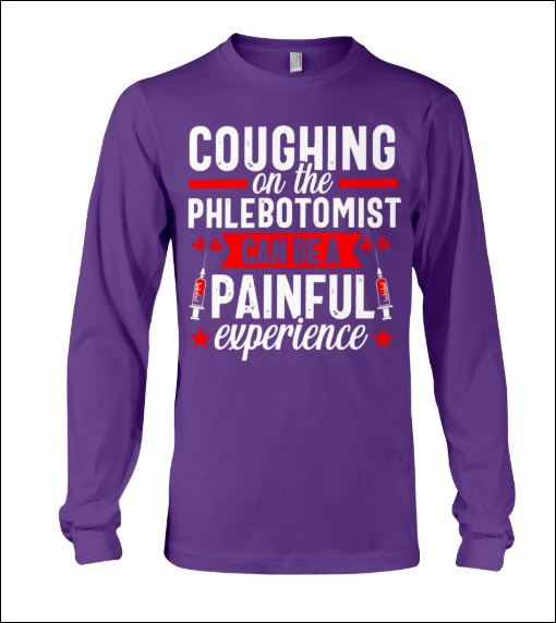 Coughing on the phlebotomist can be a painful experience long sleeved