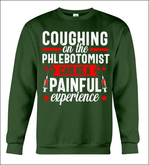 Coughing on the phlebotomist can be a painful experience sweater