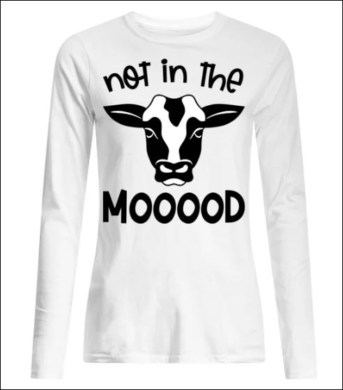 Cow not in the mooood long sleeved