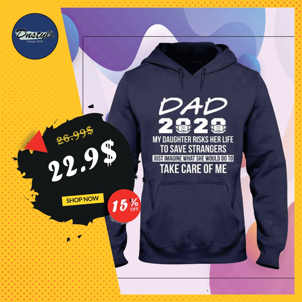 Dad 2020 my daughter risks her life to save strangers hoodie