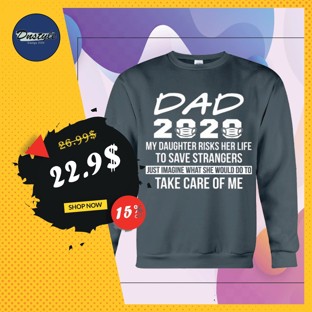 Dad 2020 my daughter risks her life to save strangers sweater