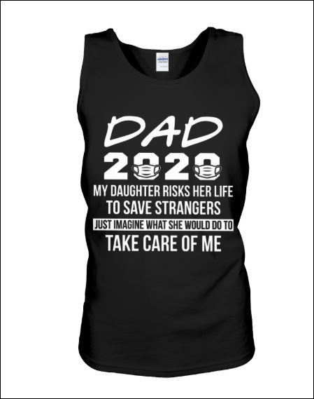 Dad 2020 my daughter risks her life to save strangers tank top