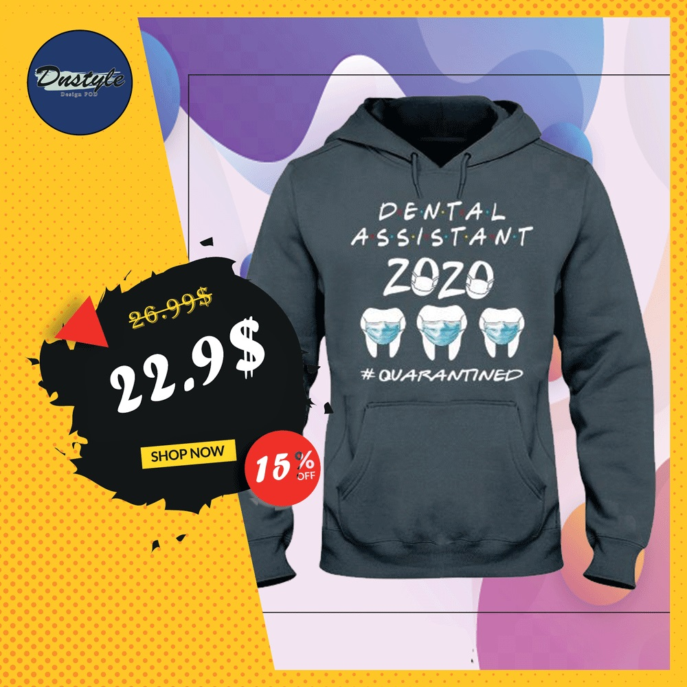 Dental assistant 2020 quarantined hoodie