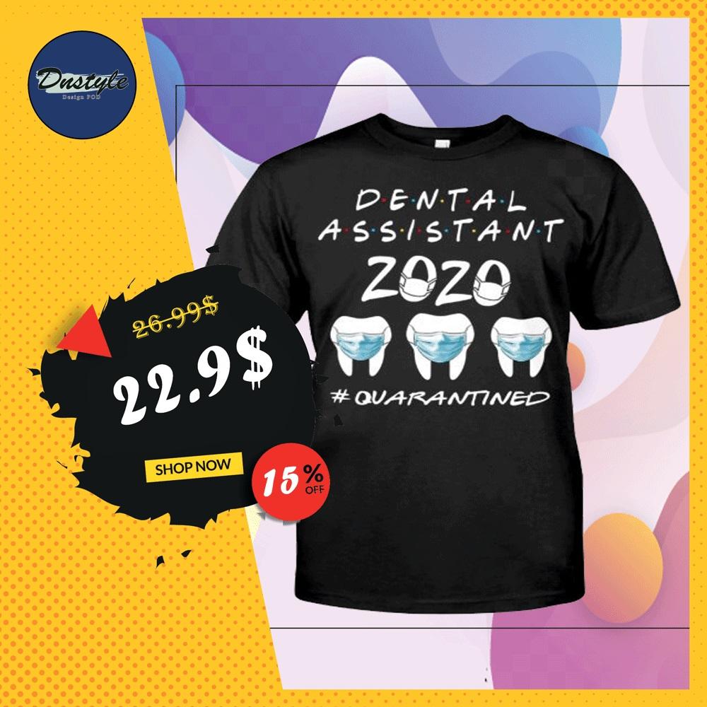 Dental assistant 2020 quarantined shirt