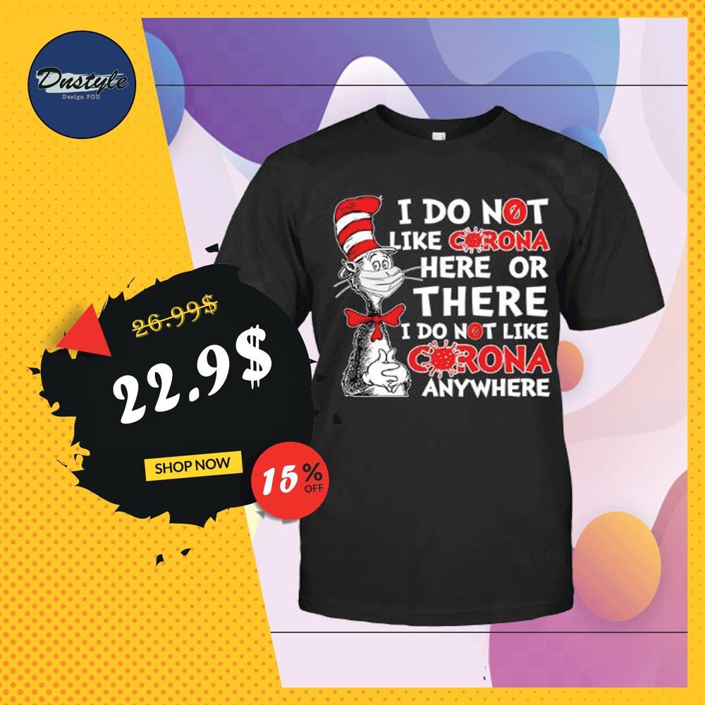 Dr Seuss i do not like corona here or there i do not like corona anywhere shirt