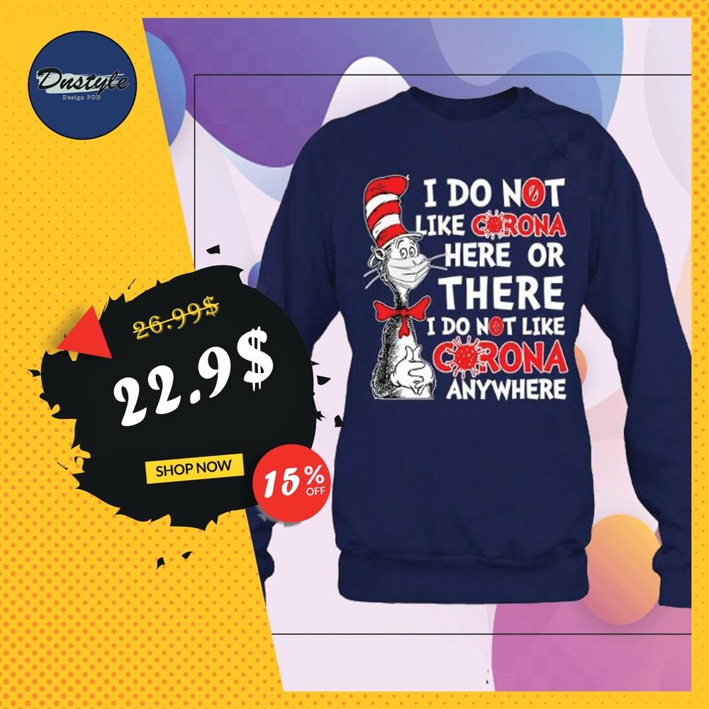 Dr Seuss i do not like corona here or there i do not like corona anywhere sweater