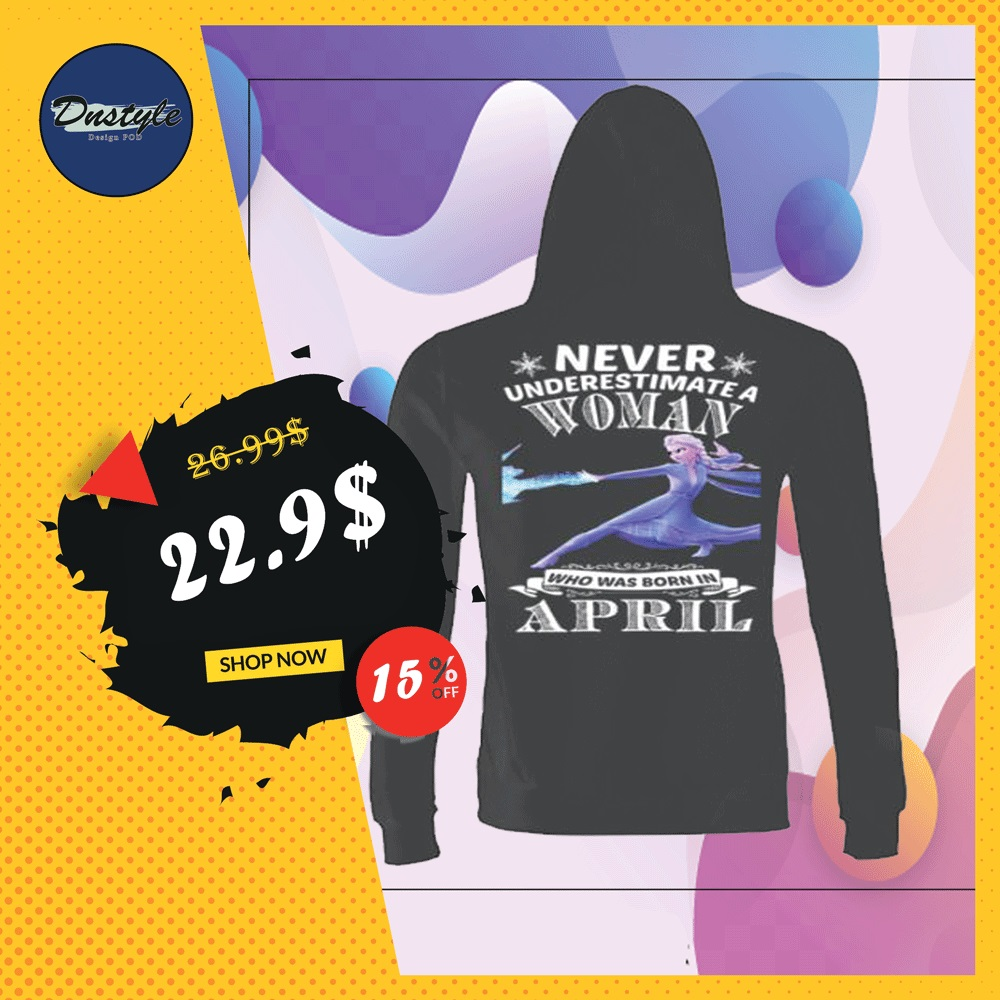 Elsa never underestimate a woman who was born in april hoodie