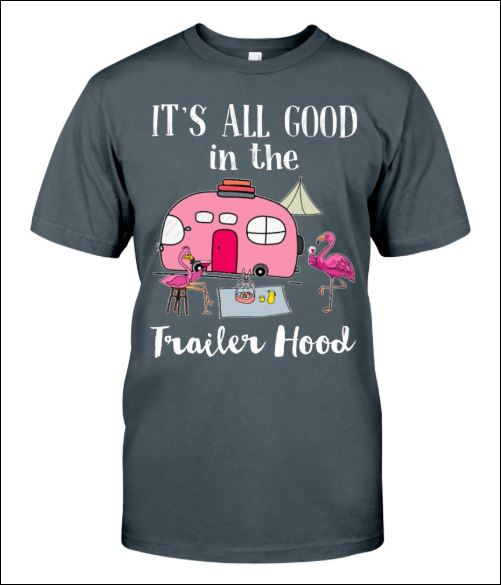 Flamingo it's all good in the trailer hood shirt
