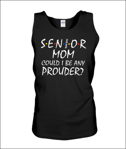Friends senior 2020 mom could i be any prouder tank top