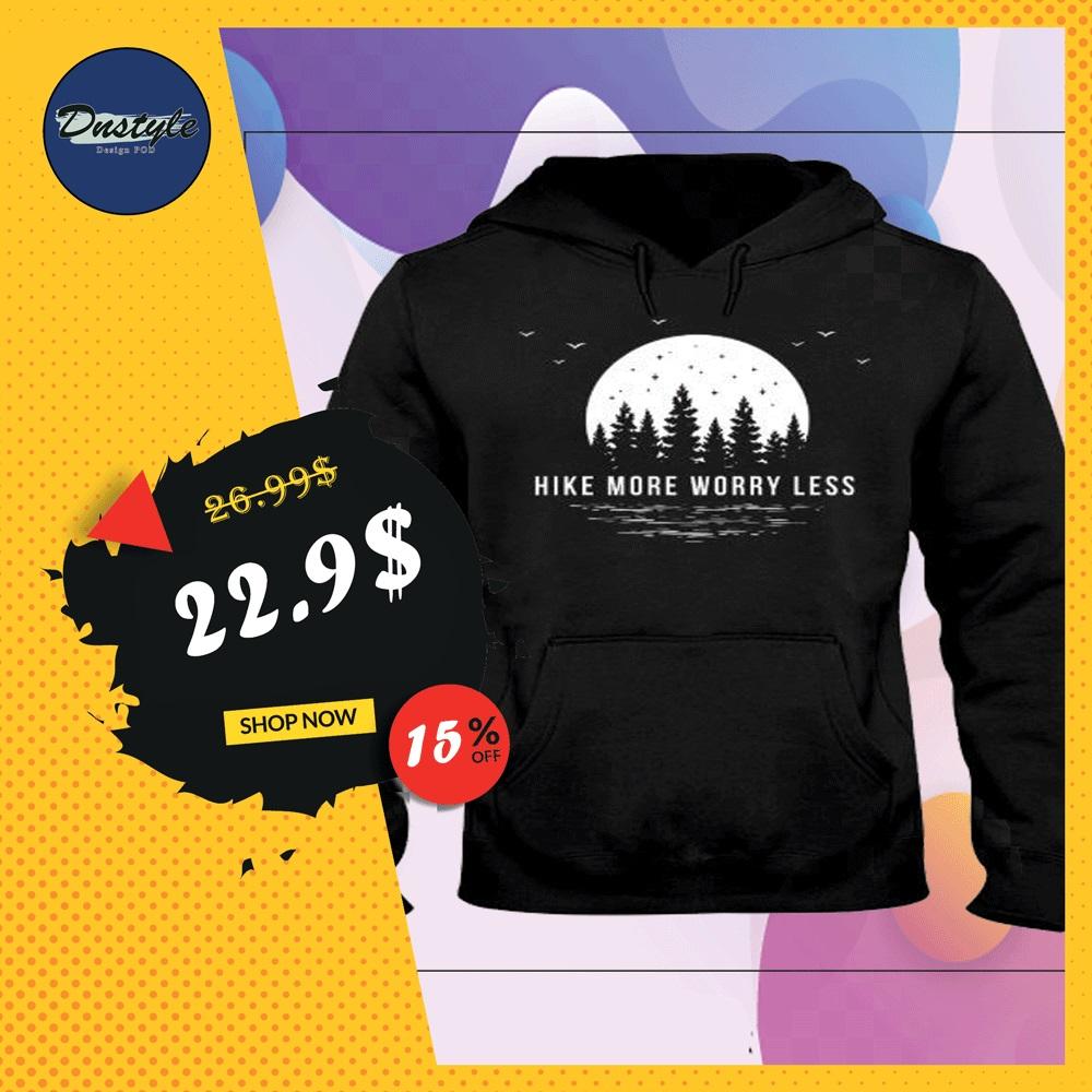 Hike more worry less hoodie
