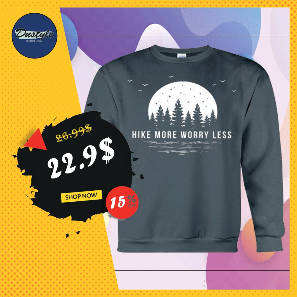 Hike more worry less sweater