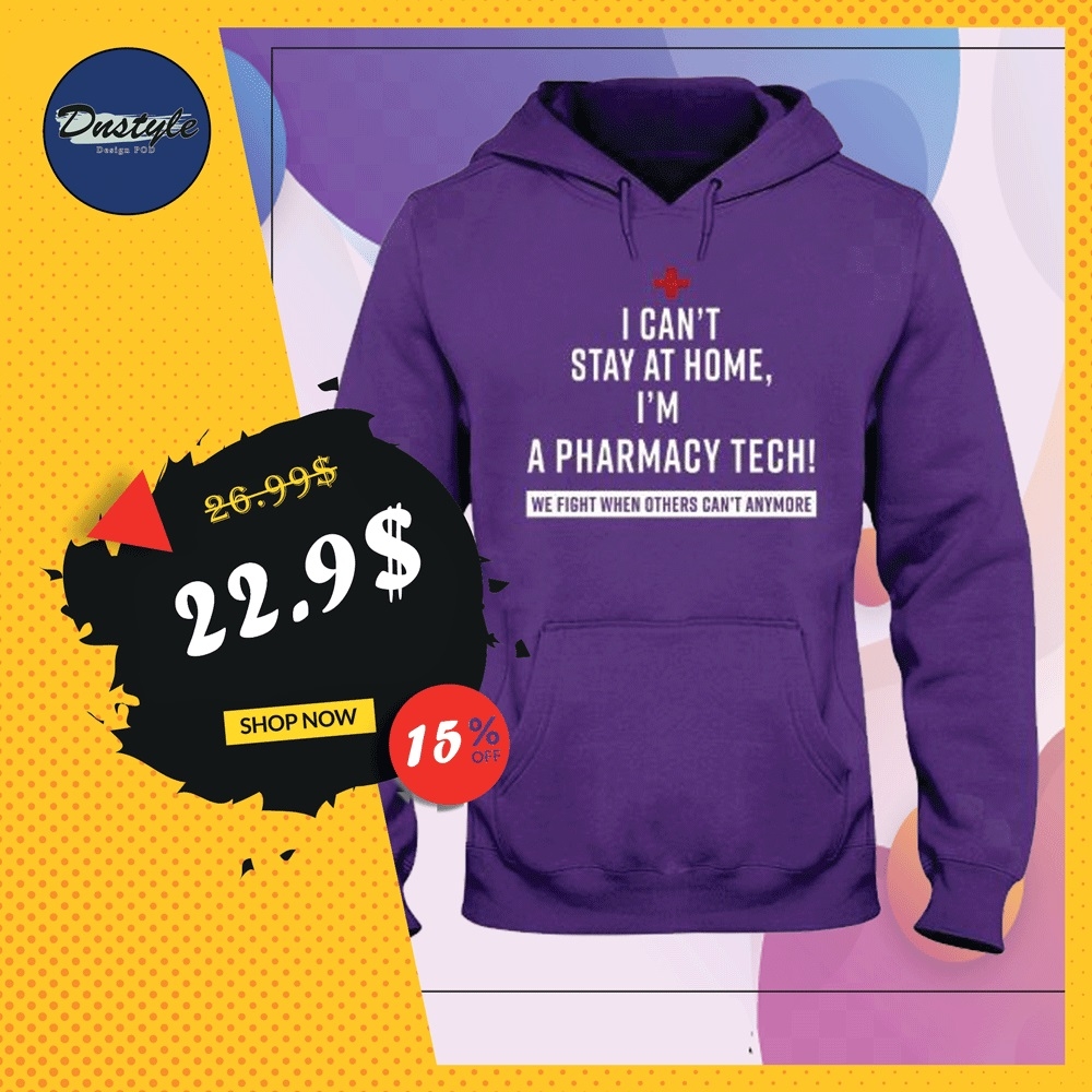 I can't stay at home i'm a pharmacy tech we fight when others can't anymore hoodie