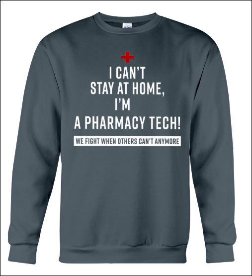 I can't stay at home i'm a pharmacy tech we fight when others can't anymore sweater