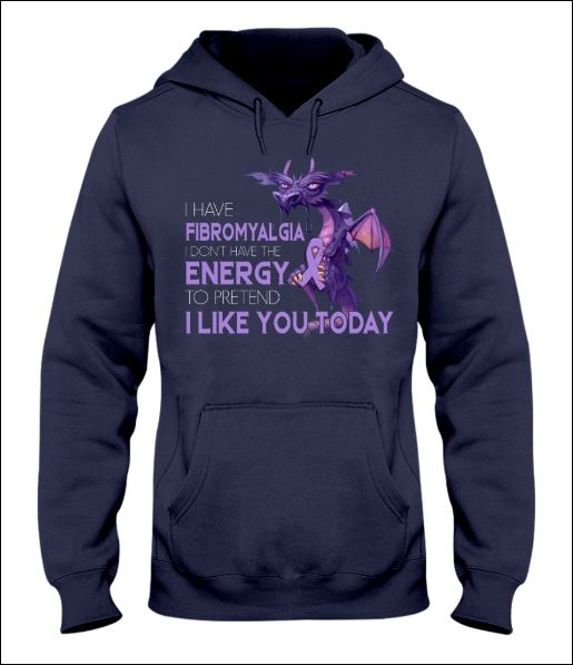 I have fibromyalgia i don't have the energy to pretend i like you today hoodie