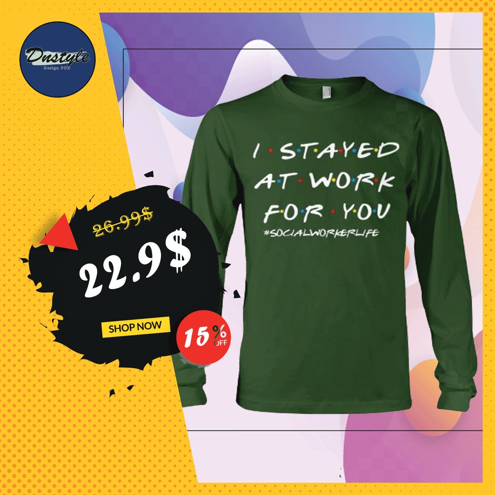 I stayed at work for you social worker life friends tv show long sleeved