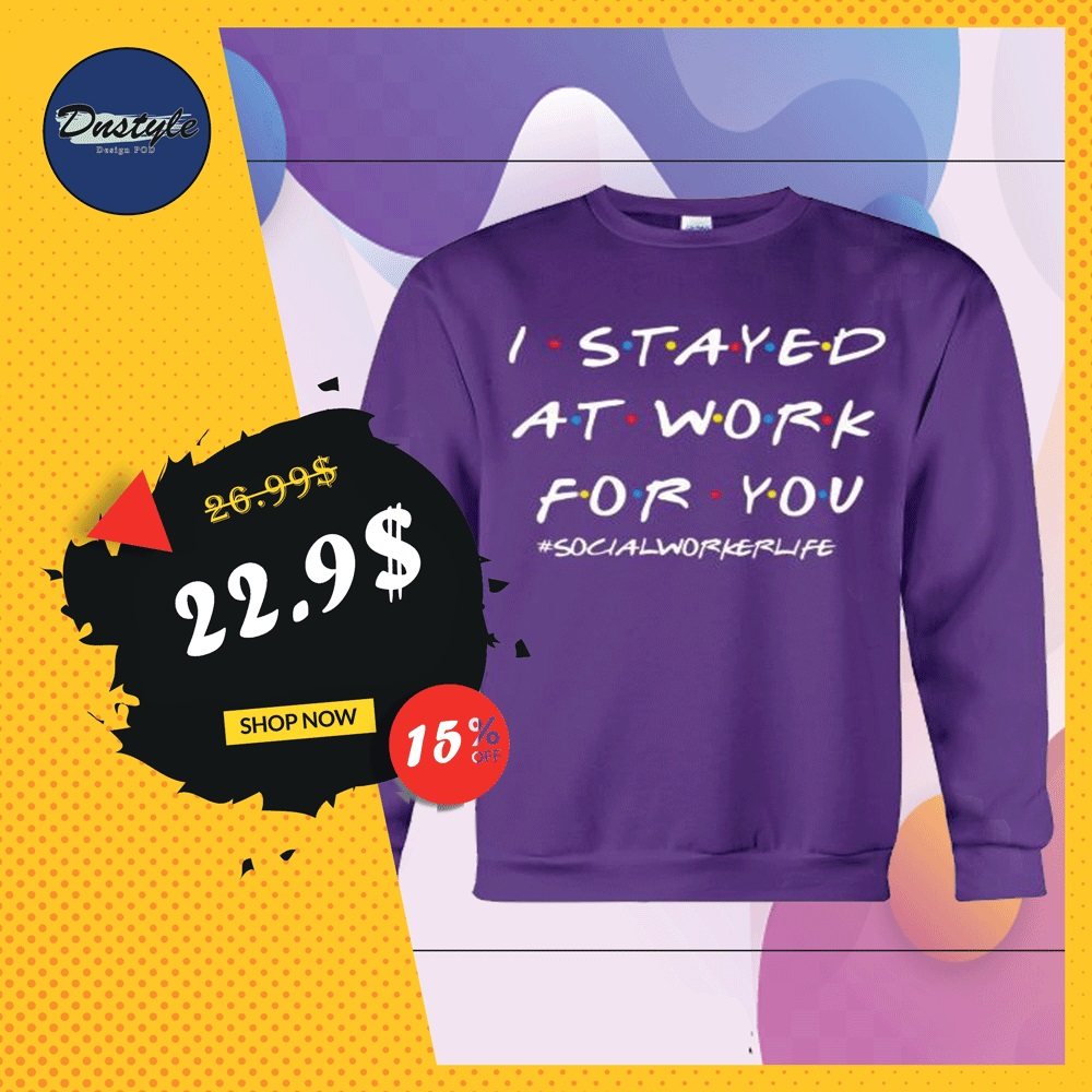 I stayed at work for you social worker life friends tv show sweater