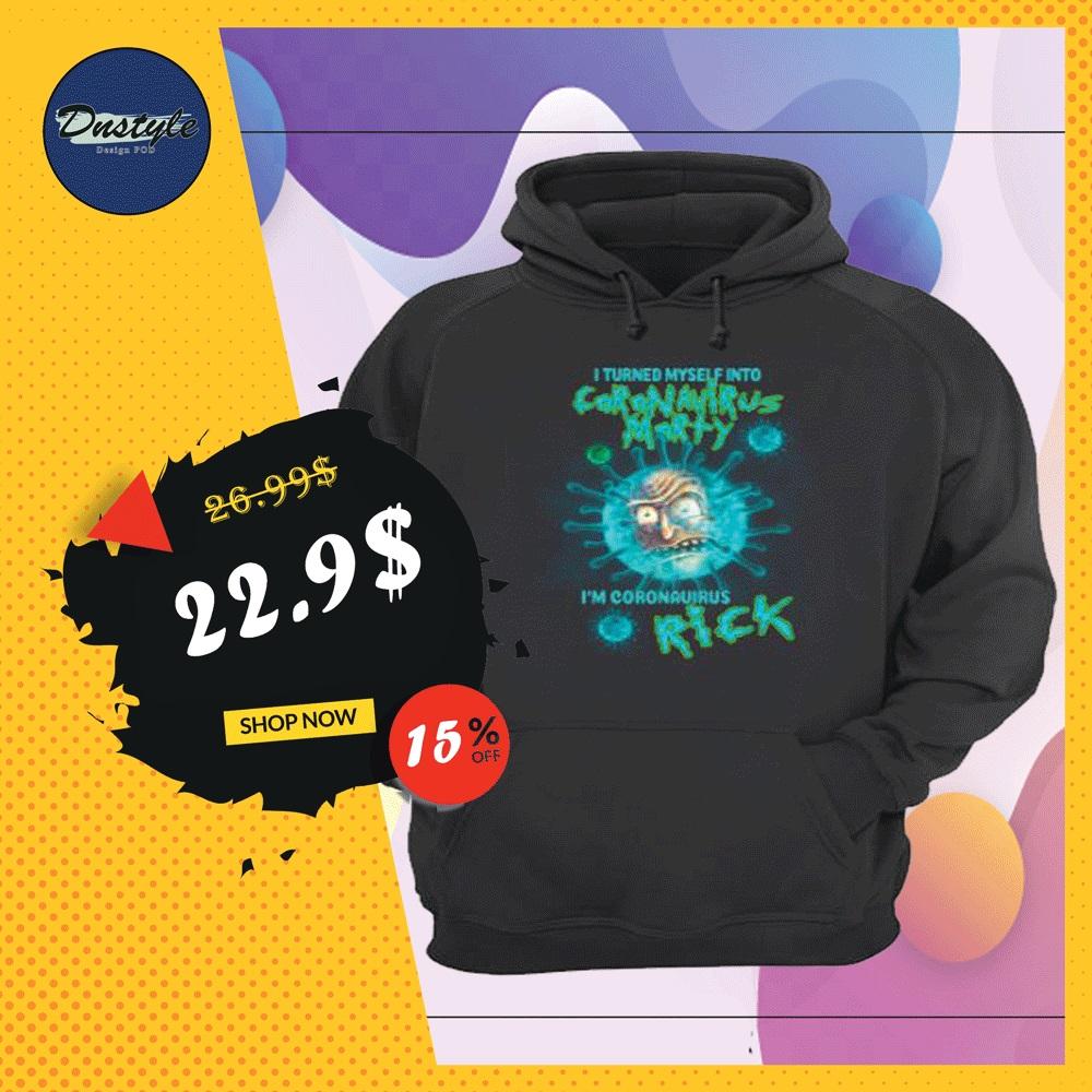 I turned myself into coronavirus morty i'm coronavirus rick hoodie