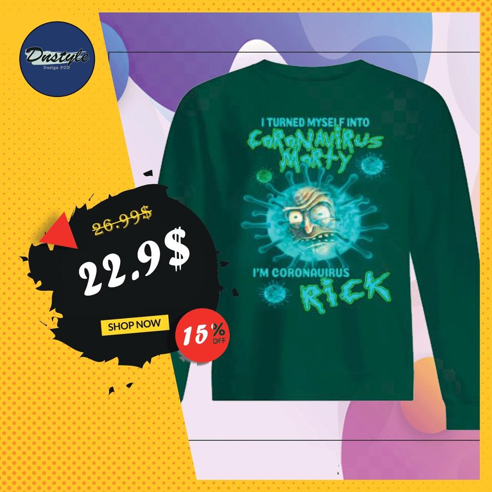 I turned myself into coronavirus morty i'm coronavirus rick sweater