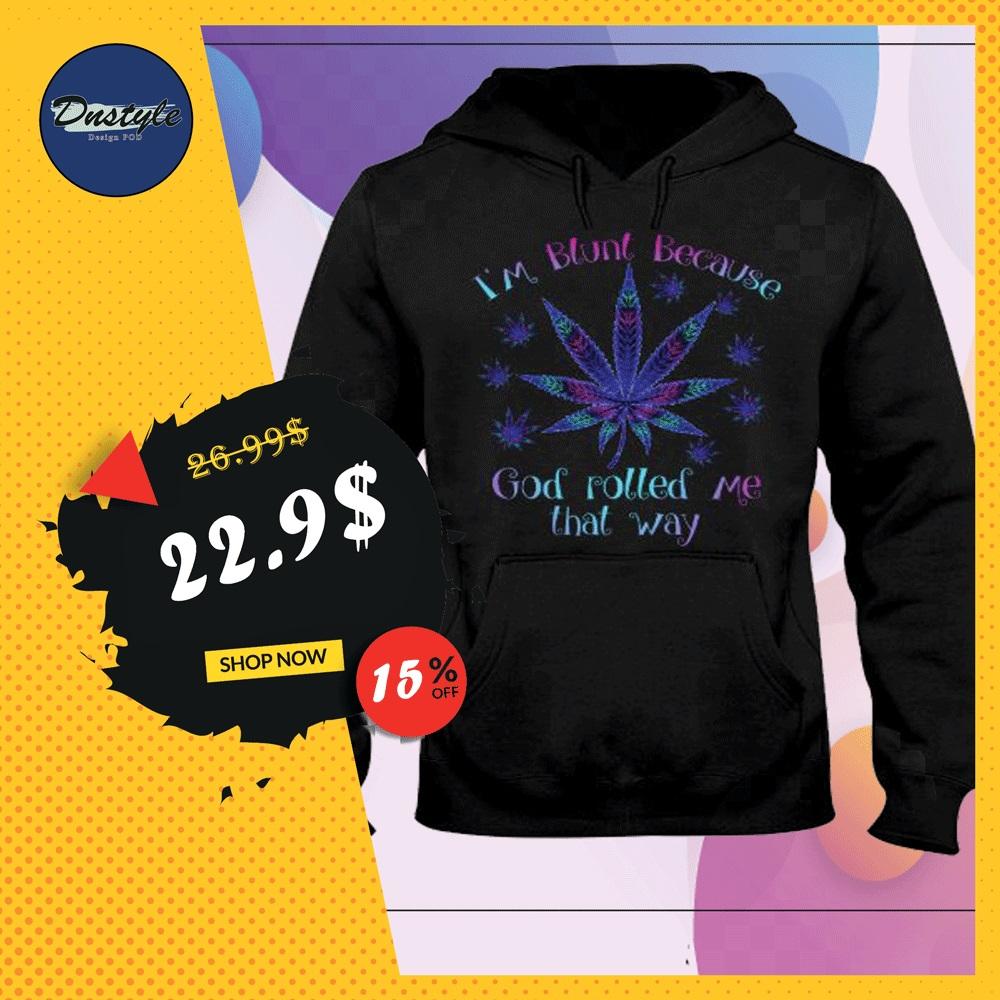 I'm blunt because God rolled me that way marijuana hoodie