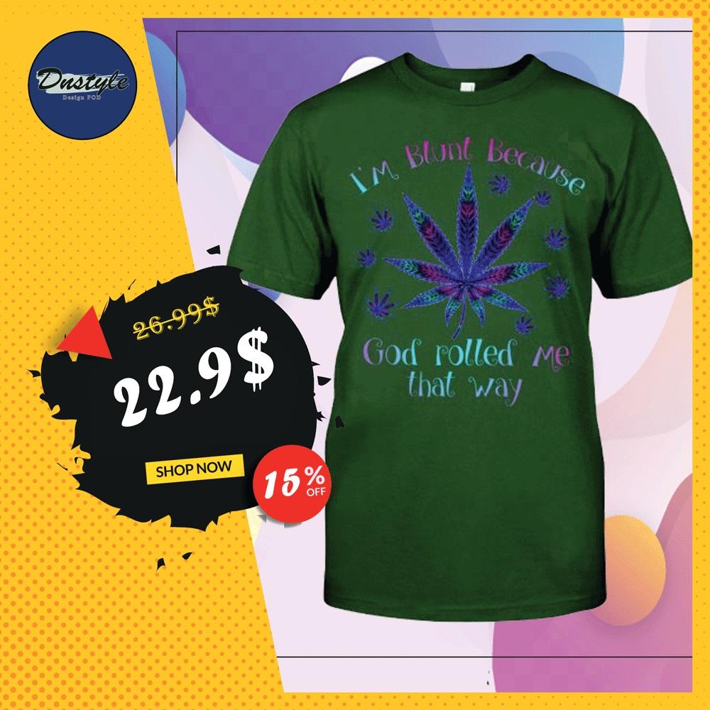 I'm blunt because God rolled me that way marijuana shirt