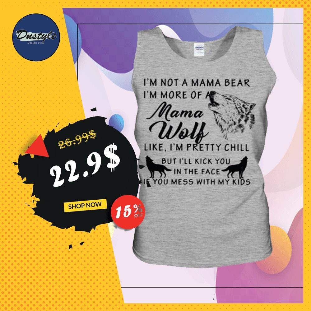 I'm not a mama bear i'm more of a mama wolf tank top