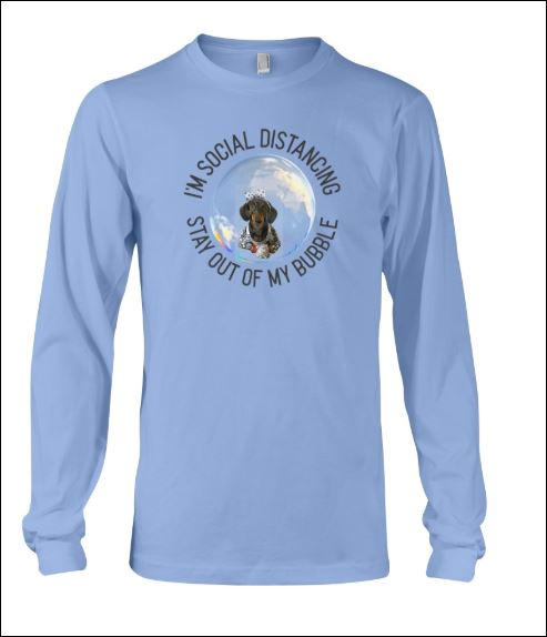 I'm social distancing stay out of my bubble dachshund long sleeved