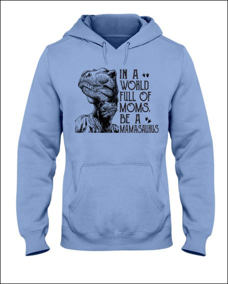 In a world full of moms be a mamasaurus hoodie