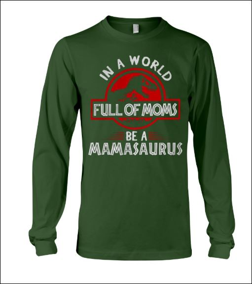 In a world full of moms be a mamasaurus long sleeved