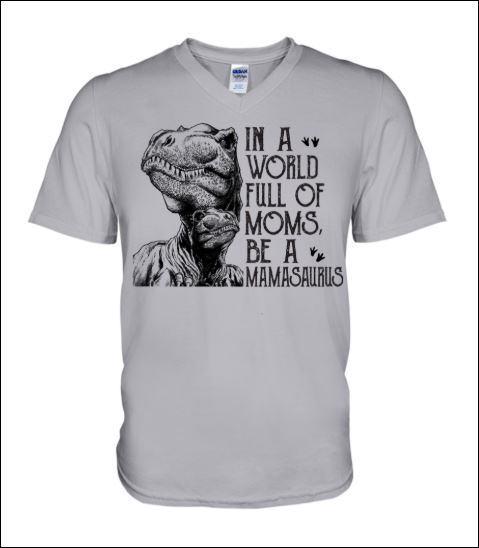 In a world full of moms be a mamasaurus v-neck shirt