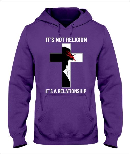 It's not religion it's a relationship hoodie