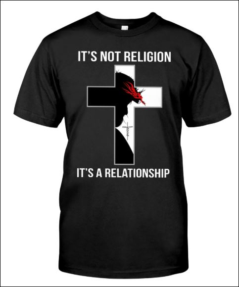 It's not religion it's a relationship shirt