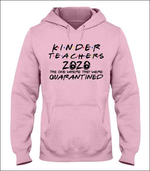 Kinder teachers 2020 the one where they were quarantined hoodie