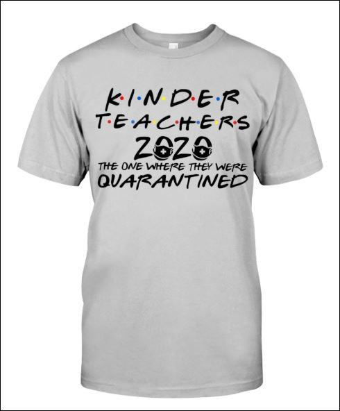 Kinder teachers 2020 the one where they were quarantined shirt