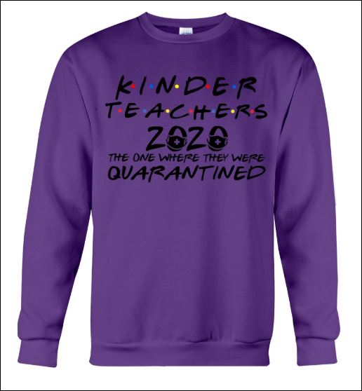 Kinder teachers 2020 the one where they were quarantined sweater