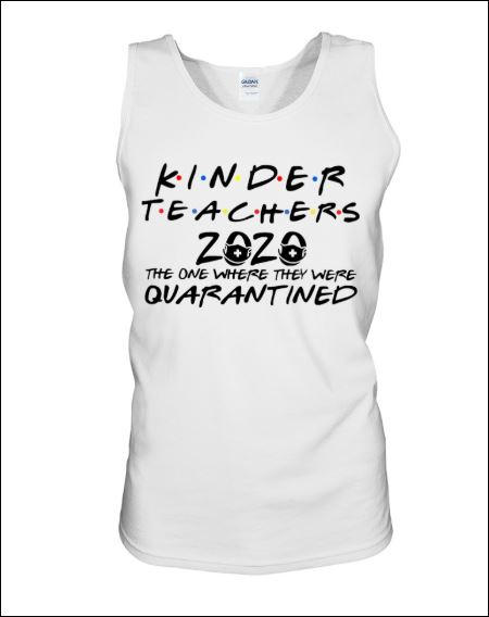 Kinder teachers 2020 the one where they were quarantined tank top