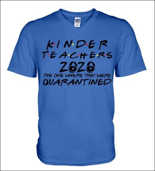 Kinder teachers 2020 the one where they were quarantined v-neck shirt