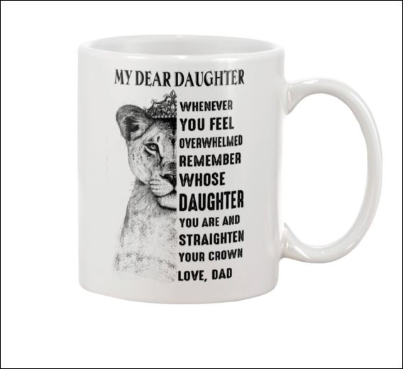 Lion princess my dear daughter whenever you feel overwhelmed remember whose daughter you are mug