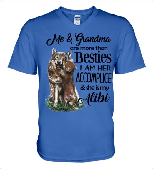 Me and grandma are more than besties i am her accomplice and she is my alibi v-neck shirt