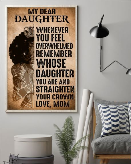 My dear daughter whenever you feel overwhelmed remember whose daughter you are poster